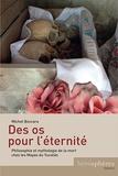 Michel Boccara - Des os pour l'éternité - Philosophie et mythologie de la mort chez les Mayas du Yucatán.