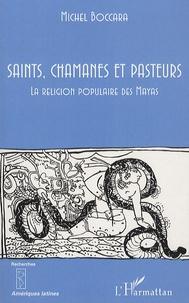 Michel Boccara - Saints, chamanes et pasteurs - La religion populaire des Mayas, II.