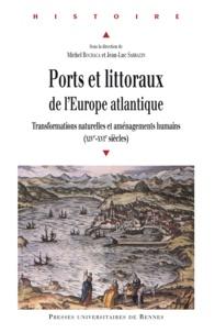 Michel Bochaca et Jean-Luc Sarrazin - Ports et littoraux de l'Europe atlantique - Transformations naturelles et aménagements humains (XIVe-XVIe siècles).