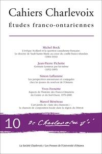 Michel Bock et Jean-Pierre Pichette - Cahiers Charlevoix  : Cahiers Charlevoix 10 - Études franco-ontariennes.