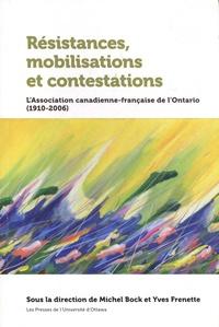 Michel Bock et Yves Frenette - Résistances, mobilisations et contestations - L'Association canadienne-française de l'Ontario (1910-2006).