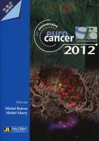 Michel Boiron et Michel Marty - Eurocancer 2012 - Compte rendu du XXVe congrès, 19-20-21 juin 2012, Palais des Congrès, Paris.