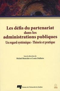 Michel Boisclair et Louis Dallaire - Les défis du partenariat dans les administrations publiques - Un regard systémique-Théorie et pratique. 1 Cédérom