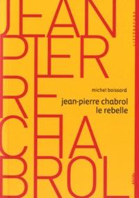 Michel Boissard - Jean-Pierre Chabrol le rebelle.