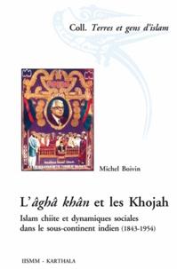 Michel Boivin - L'âghâ khan et les Khojah - Islam chiite et dynamiques sociales dans le sous-continent indien (1843-1954).