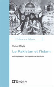 Michel Boivin - Le Pakistan et l'Islam - Anthropologie d'une république islamique.