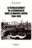 Michel Boivin - Le rétablissement de la démocratie dans la Manche libérée (1944-1945).