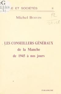 Michel Boivin - Les Conseillers généraux de la Manche de 1945 à nos jours.