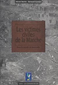 Michel Boivin et Bernard Garnier - Les Victimes civiles de la Manche dans la bataille de Normandie (1er avril-30 septembre 1944).