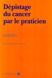 Michel Bolla et  Collectif - Dépistage du cancer par le praticien.