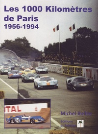 Michel Bollée - Les 1000 kilomètres de Paris - 1956-1994.