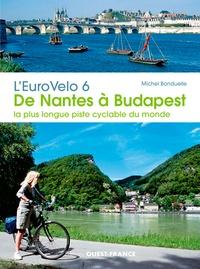 Michel Bonduelle - L'EuroVelo 6, de Nantes à Budapest - La plus longue piste cyclable du monde.