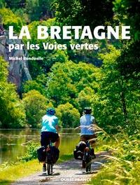 Michel Bonduelle - La Bretagne par les voies vertes.