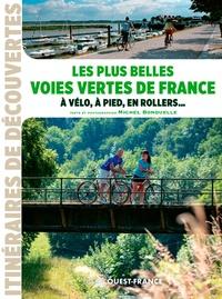 Michel Bonduelle - Les plus belles voies vertes de France à vélo, à pied, en rollers....