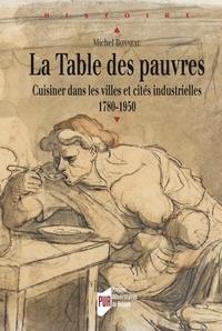 Téléchargez gratuitement le livre LaTabledespauvres  - Cuisinerdanslesvillesetcitésindustrielles(1780-1950) (Litterature Francaise)