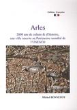 Michel Bonnefoy - Arles, 2000 ans de culture et d'histoire, une ville inscrite au Patrimoine mondial de l'UNESCO.