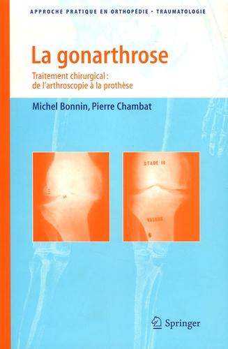 Michel Bonnin et Pierre Chambat - La gonarthrose - Traitement chirurgical : de l'arthroscopie à la prothèse.