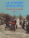 Michel Bonte et Jean-Luc Ribémon - Le premier Grand Prix - Circuit de la Sarthe 1906.