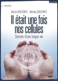 Michel Bontemps et Michèle Bontemps - Il était une fois nos cellules - Secrets d'une longie vie.