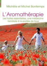 Michel Bontemps et Michèle Bontemps - L'aromathérapie - Les huiles essentielles, une médecine familiale à la portée de tous.