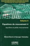 Michel Borel et Georges Vénizélos - Equations du mouvement - Volume 4,  Equilibre et petits mouvements.