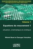 Michel Borel et Georges Vénizélos - Mécanique des solides indéformables - Volume 1, Equations du mouvement Tome 1, Situation, cinématique et cinétique.