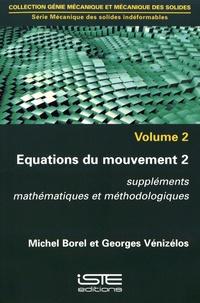 Michel Borel et Georges Vénizélos - Mécanique des solides indéformables - Volume 2, Equations du mouvement Tome 2, Suppléments mathématiques et méthodologiques.
