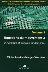 Michel Borel et Georges Vénizélos - Mécanique des solides indéformables - Volume 3, Equations du mouvement 3. Dynamique et principe fondamental.
