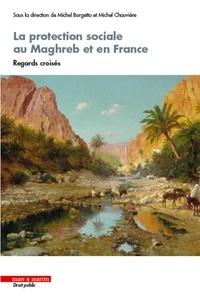 Michel Borgetto et Michel Chauvière - La protection sociale au Maghreb et en France - Regards croisés.