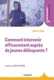 Michel Born - Comment intervenir efficacement auprès de jeunes délinquants ?.