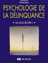 Michel Born - Psychologie de la délinquance.