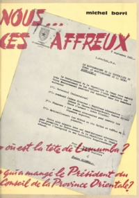Michel Borri et Jean Caumel - Nous ces affreux - Dossier secret de l'ex-Congo belge.