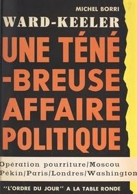 Michel Borri - Ward-Keeler - Une ténébreuse affaire politique.