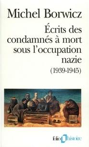 Michel Borwicz - Ecrits des condamnés à mort sous l'occupation nazie (1939-1945) suivi de Ma pendaison.