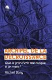 Michel Bory - Archipel de la décroissance - Que le grand cric me croque, si je mens !.