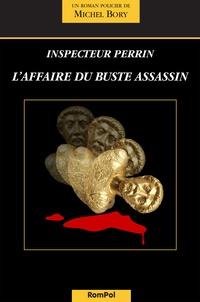 Michel Bory - L'affaire du buste assassin - Une enquête de l'inspecteur Perrin.
