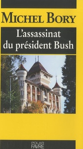 Michel Bory - L'assassinat du président Bush.