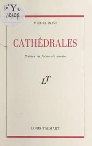 Michel Bosc - Cathédrales - Poèmes en forme de sonate.