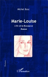 Michel Bosc - Marie-Louise - L'or et la ressource.
