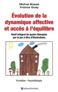 Michel Bossé et France Guay - Evolution de la dynamique affective et accès à l'équilibre - Récit intégral de quatre thérapies par le jeu à titre d'illustrations.
