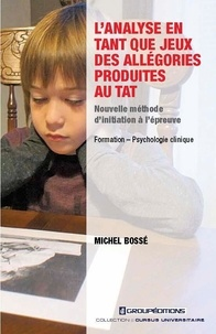 Michel Bossé - L'analyse en tant que jeux des allégories produites au TAT - Nouvelle méthode d'initiation à l'épreuve.