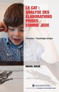 Michel Bossé - Le CAT : analyse des élaborations prises comme jeux.