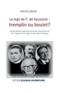 Michel Bossé - Le legs de F. de Saussure : tremplin ou boulet ? - Analyse épistémologique des positions linguistiques de Lev S. Vygotski, Jean Piaget et Jean-Pierre Changeux.