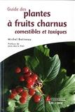 Michel Botineau - Guide des plantes à fruits charnus comestibles et toxiques.