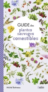 Michel Botineau - Guide des plantes sauvages comestibles.