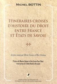 Michel Bottin - Itinéraires croisés d'histoire du droit entre France et Etats de Savoie.