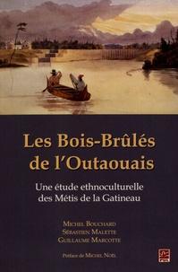 Michel Bouchard et Sébastien Malette - Les Bois-Brûlés de l'Outaouais - Une étude ethnoculturelle des Métis de la Gatineau.