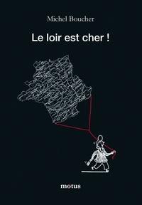 Michel Boucher - Le Loir est cher !.