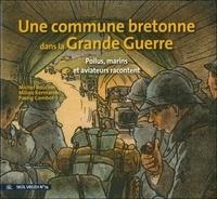 Michel Boucher et Miliau Kermarrec - Une commune bretonne dans la Grande Guerre - Poilus, marins et aviateurs de Guipavas racontent.