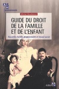 Michel Boudjemaï - Guide du droit de la famille et de l'enfant - Nouvelles formes de parentalité et travail social.